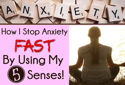 How I stop anxiety fast by using my 5 senses
