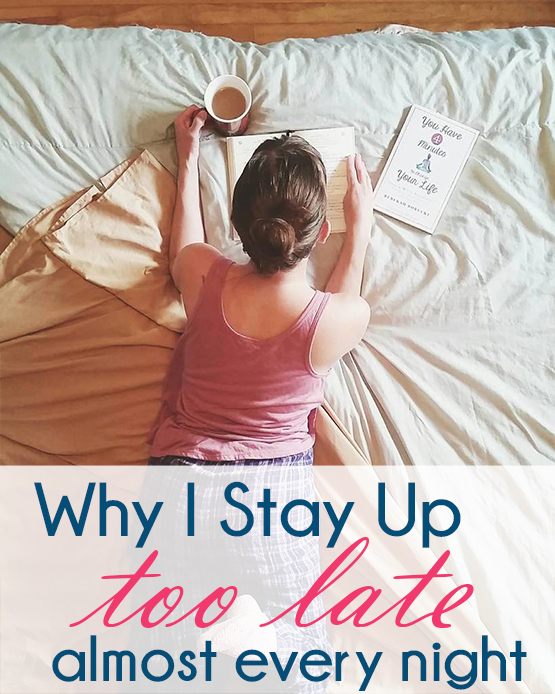 Why I Stay Up Too Late